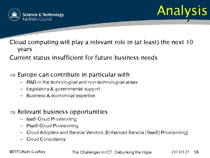 Analysis Cloud computing will play a relevant role in (at least) the next 10