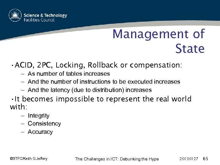 Management of State • ACID, 2 PC, Locking, Rollback or compensation: – As number
