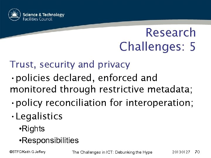 Research Challenges: 5 Trust, security and privacy • policies declared, enforced and monitored through