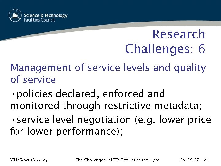 Research Challenges: 6 Management of service levels and quality of service • policies declared,