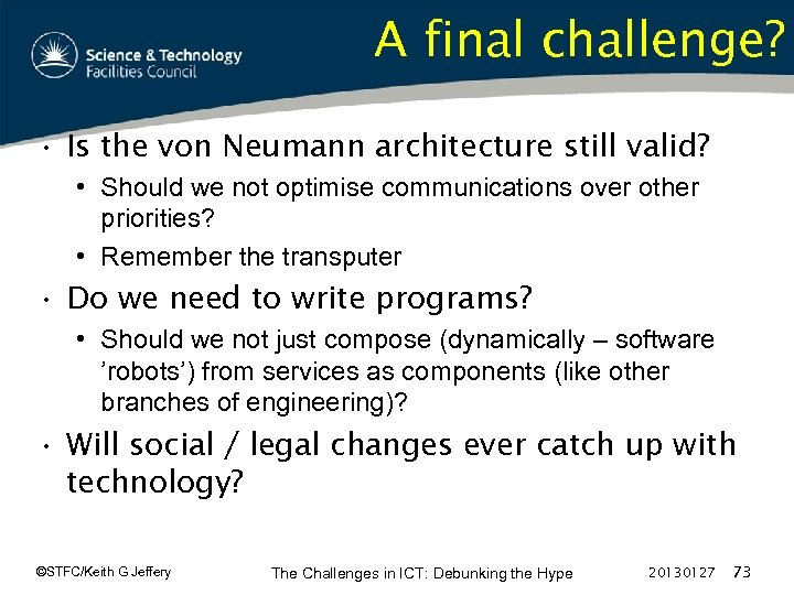 A final challenge? • Is the von Neumann architecture still valid? • Should we