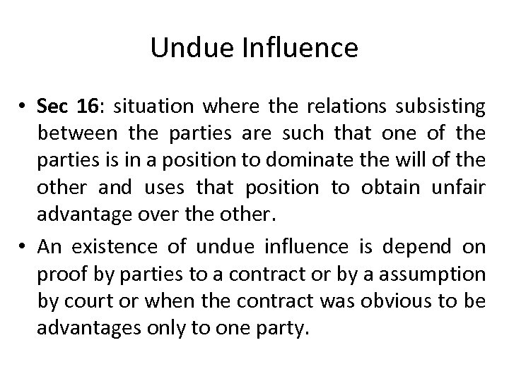 Undue Influence • Sec 16: situation where the relations subsisting between the parties are