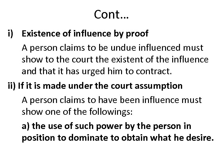 Cont… i) Existence of influence by proof A person claims to be undue influenced