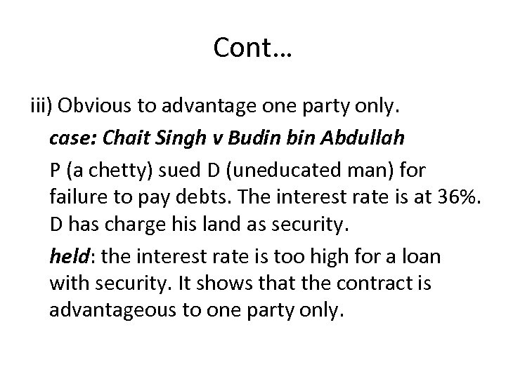 Cont… iii) Obvious to advantage one party only. case: Chait Singh v Budin bin
