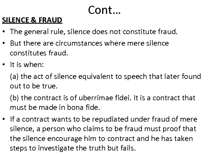 Cont… SILENCE & FRAUD • The general rule, silence does not constitute fraud. •