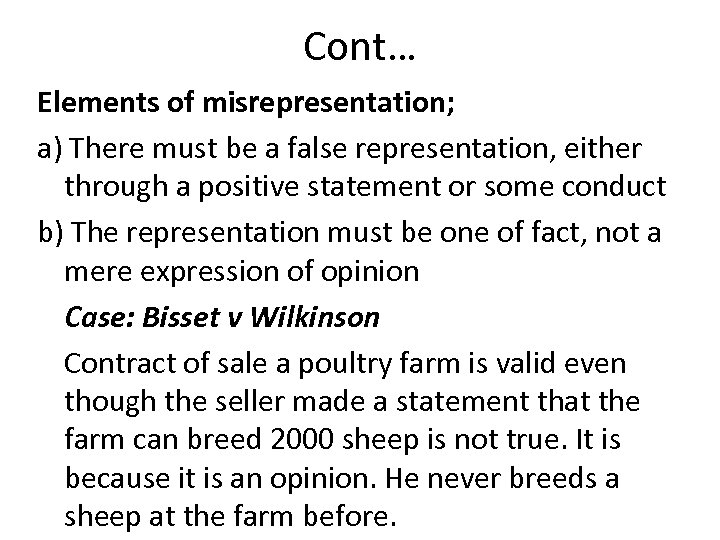 Cont… Elements of misrepresentation; a) There must be a false representation, either through a