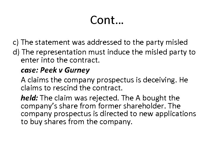 Cont… c) The statement was addressed to the party misled d) The representation must