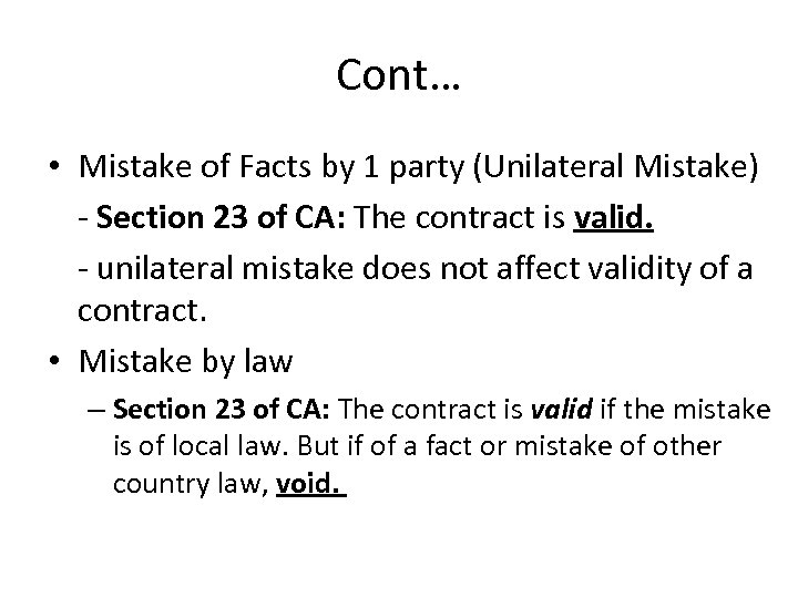 Cont… • Mistake of Facts by 1 party (Unilateral Mistake) - Section 23 of