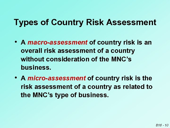 Types of Country Risk Assessment • A macro-assessment of country risk is an overall
