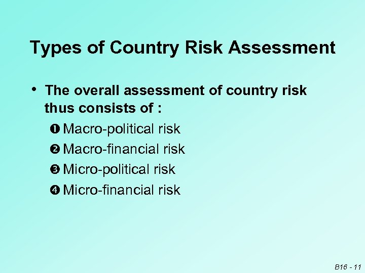 Types of Country Risk Assessment • The overall assessment of country risk thus consists