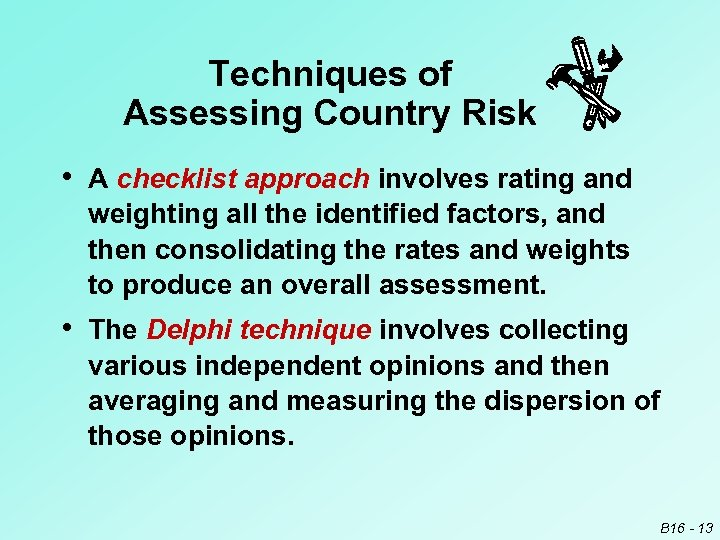 Techniques of Assessing Country Risk • A checklist approach involves rating and weighting all