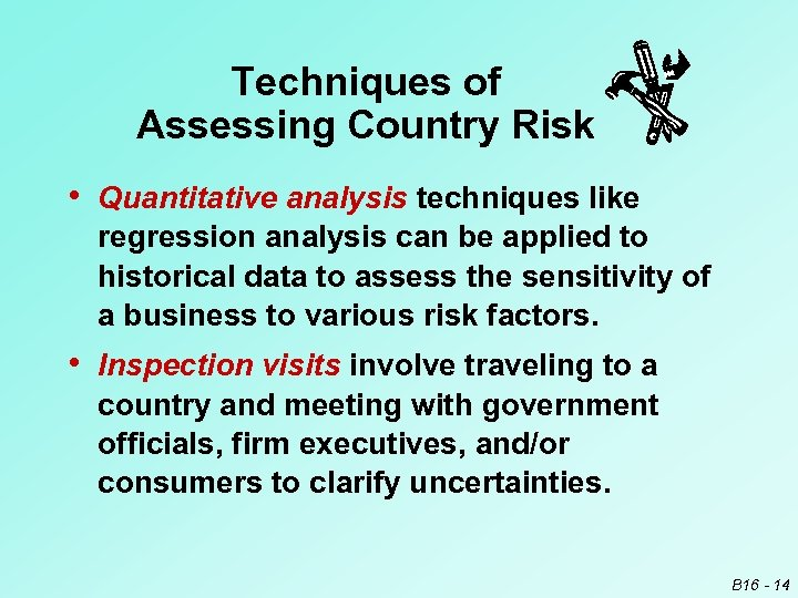 Techniques of Assessing Country Risk • Quantitative analysis techniques like regression analysis can be
