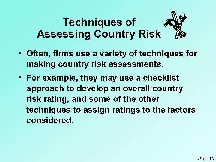 Techniques of Assessing Country Risk • Often, firms use a variety of techniques for