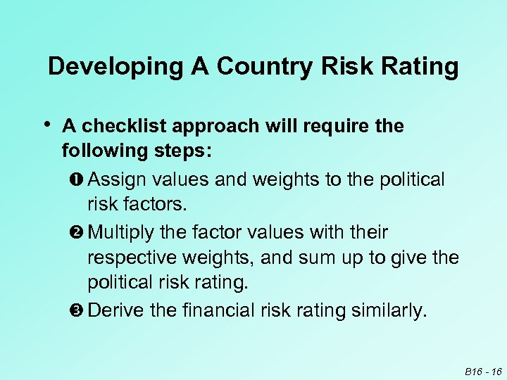 Developing A Country Risk Rating • A checklist approach will require the following steps: