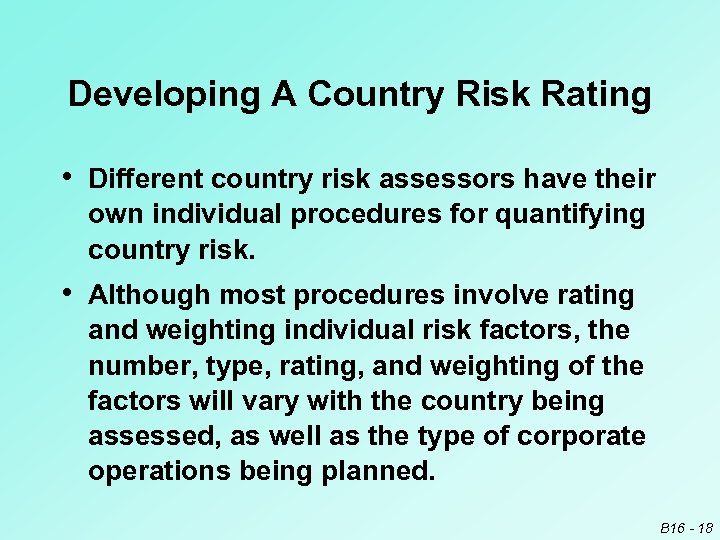 Developing A Country Risk Rating • Different country risk assessors have their own individual