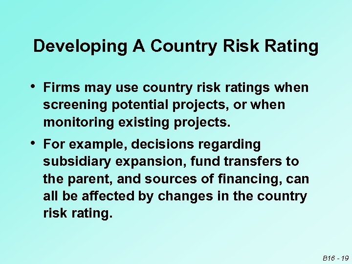 Developing A Country Risk Rating • Firms may use country risk ratings when screening