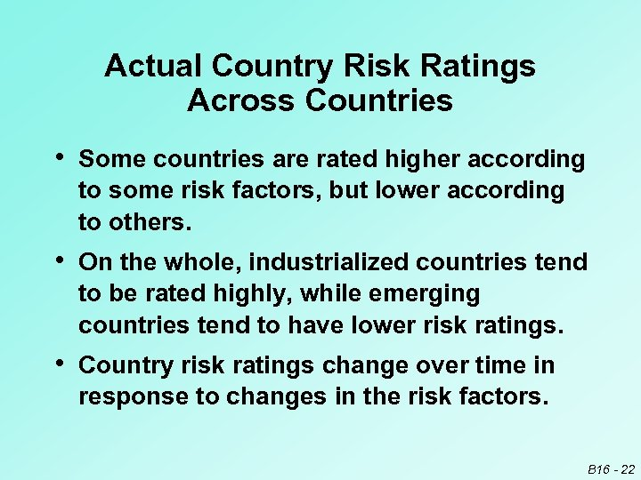 Actual Country Risk Ratings Across Countries • Some countries are rated higher according to