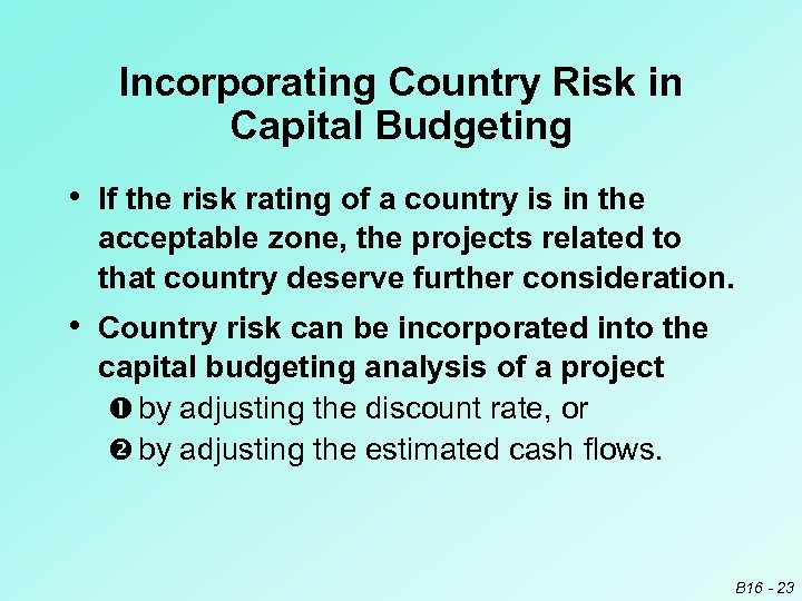 Incorporating Country Risk in Capital Budgeting • If the risk rating of a country