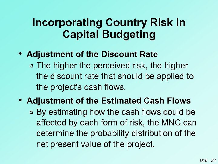 Incorporating Country Risk in Capital Budgeting • Adjustment of the Discount Rate ¤ The