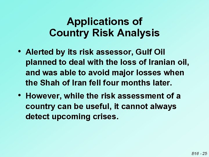 Applications of Country Risk Analysis • Alerted by its risk assessor, Gulf Oil planned