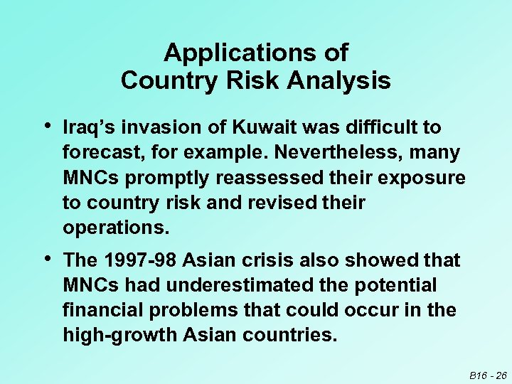 Applications of Country Risk Analysis • Iraq's invasion of Kuwait was difficult to forecast,