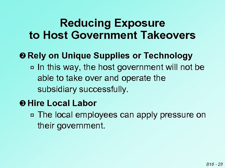 Reducing Exposure to Host Government Takeovers Rely on Unique Supplies or Technology ¤ In