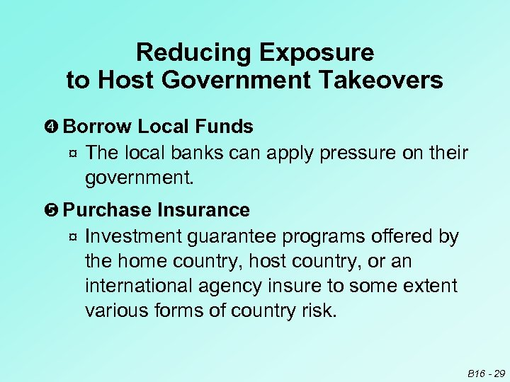 Reducing Exposure to Host Government Takeovers Borrow Local Funds ¤ The local banks can