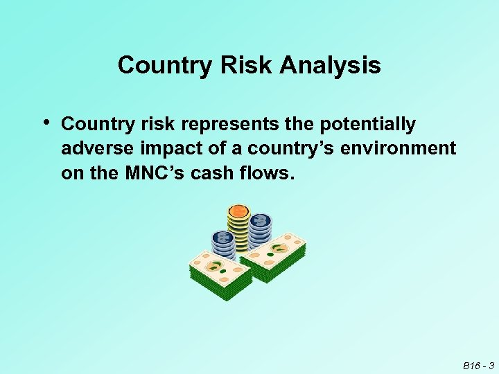 Country Risk Analysis • Country risk represents the potentially adverse impact of a country's