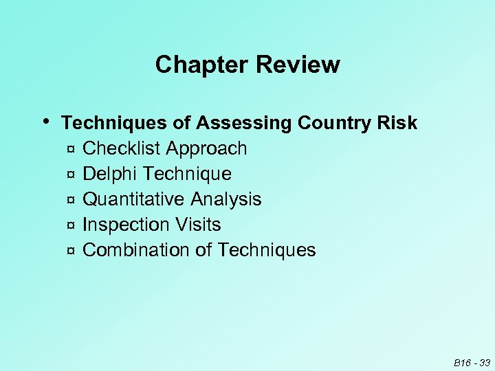 Chapter Review • Techniques of Assessing Country Risk ¤ ¤ ¤ Checklist Approach Delphi
