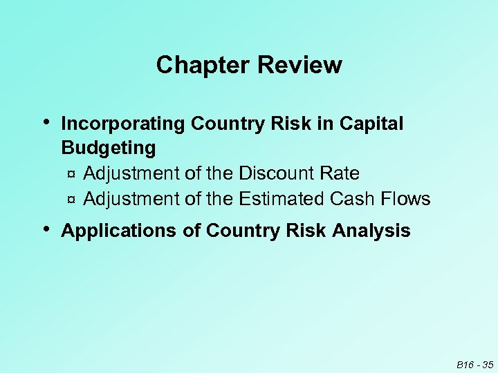 Chapter Review • Incorporating Country Risk in Capital Budgeting ¤ Adjustment of the Discount