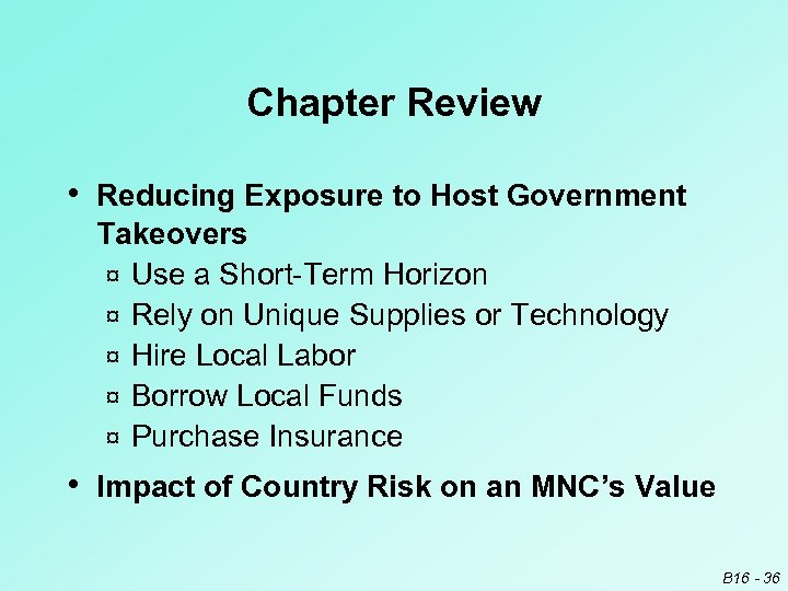 Chapter Review • Reducing Exposure to Host Government Takeovers ¤ Use a Short-Term Horizon