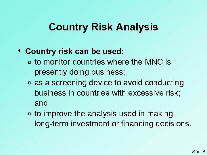 Country Risk Analysis • Country risk can be used: to monitor countries where the