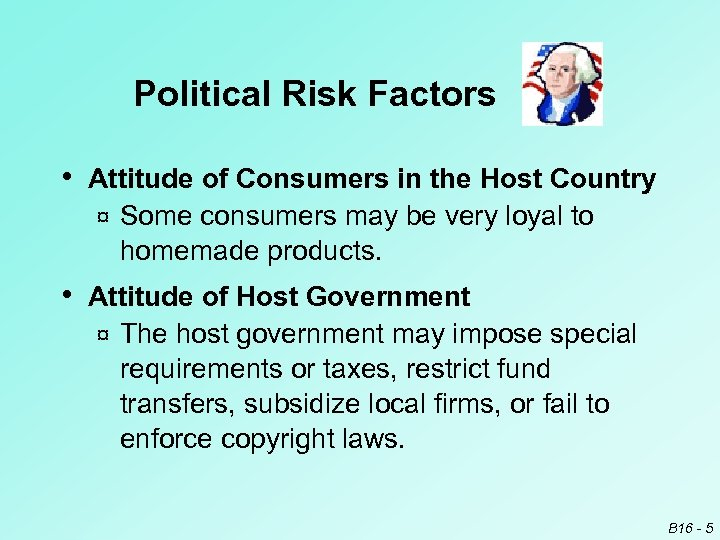 Political Risk Factors • Attitude of Consumers in the Host Country ¤ Some consumers