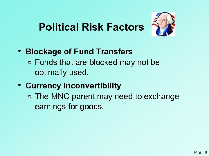 Political Risk Factors • Blockage of Fund Transfers ¤ Funds that are blocked may