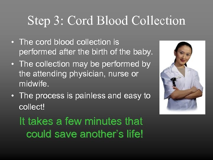 Step 3: Cord Blood Collection • The cord blood collection is performed after the