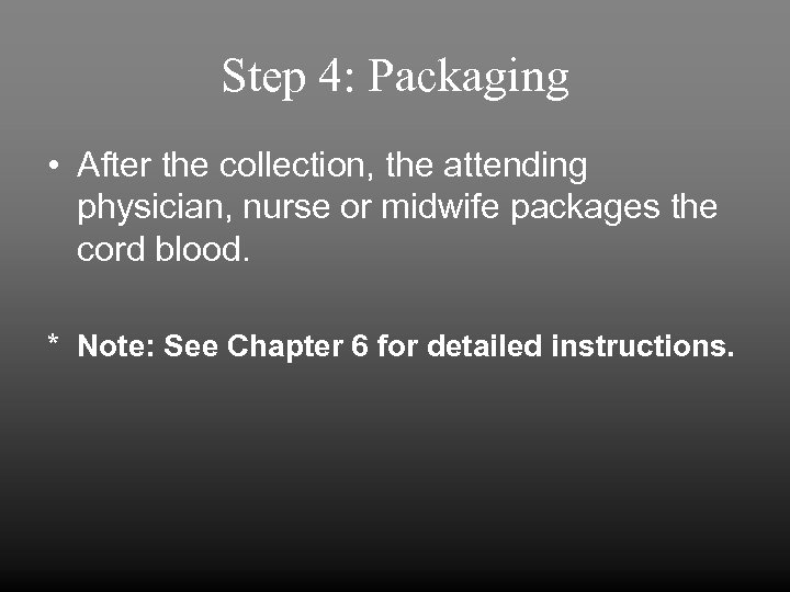 Step 4: Packaging • After the collection, the attending physician, nurse or midwife packages