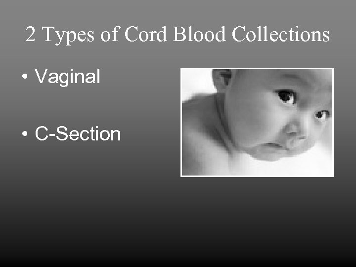 2 Types of Cord Blood Collections • Vaginal • C-Section