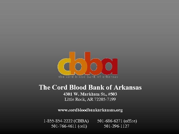 The Cord Blood Bank of Arkansas 4301 W. Markham St. , #503 Little Rock,