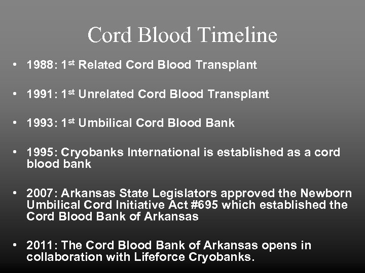 Cord Blood Timeline • 1988: 1 st Related Cord Blood Transplant • 1991: 1