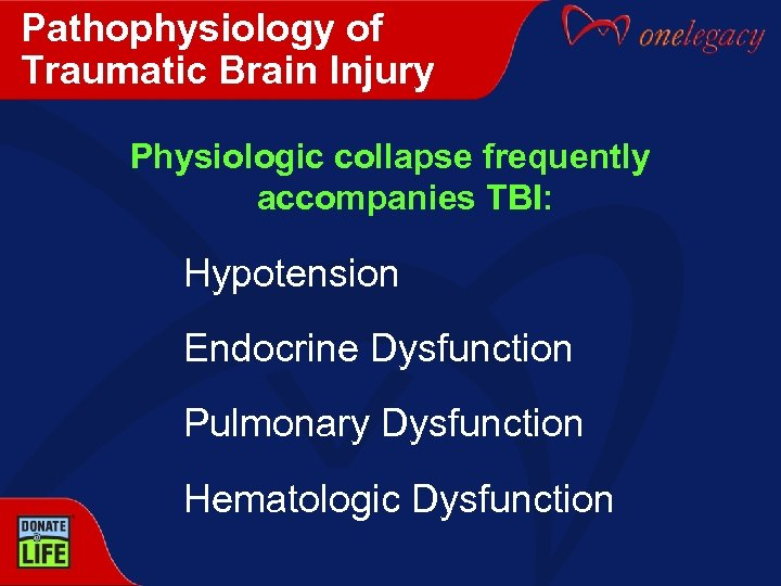 Pathophysiology of Traumatic Brain Injury Physiologic collapse frequently accompanies TBI: Hypotension Endocrine Dysfunction Pulmonary