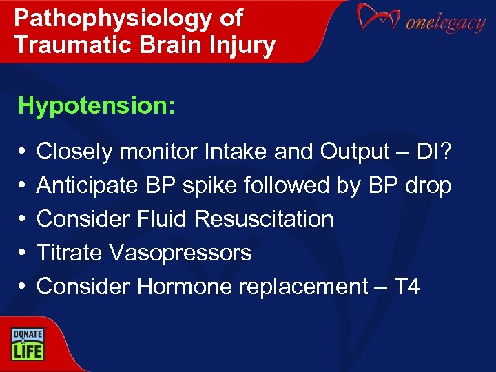 Pathophysiology of Traumatic Brain Injury Hypotension: • • • Closely monitor Intake and Output