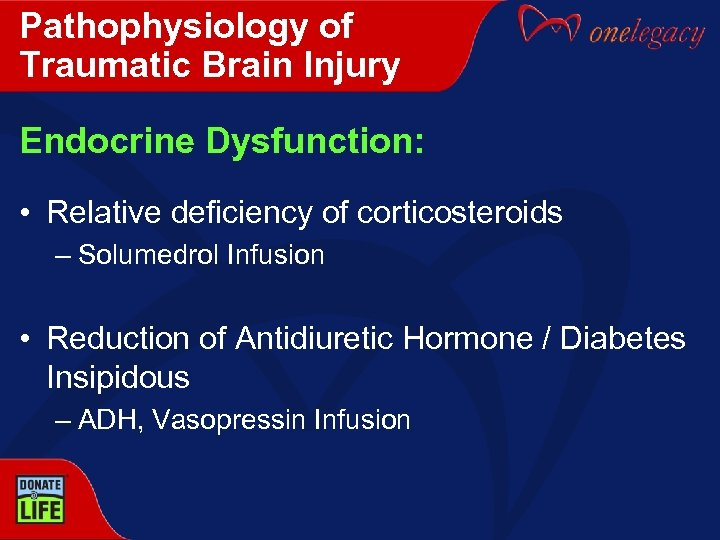 Pathophysiology of Traumatic Brain Injury Endocrine Dysfunction: • Relative deficiency of corticosteroids – Solumedrol