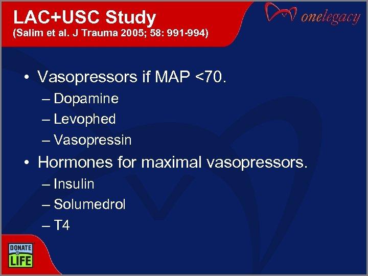 LAC+USC Study (Salim et al. J Trauma 2005; 58: 991 -994) • Vasopressors if
