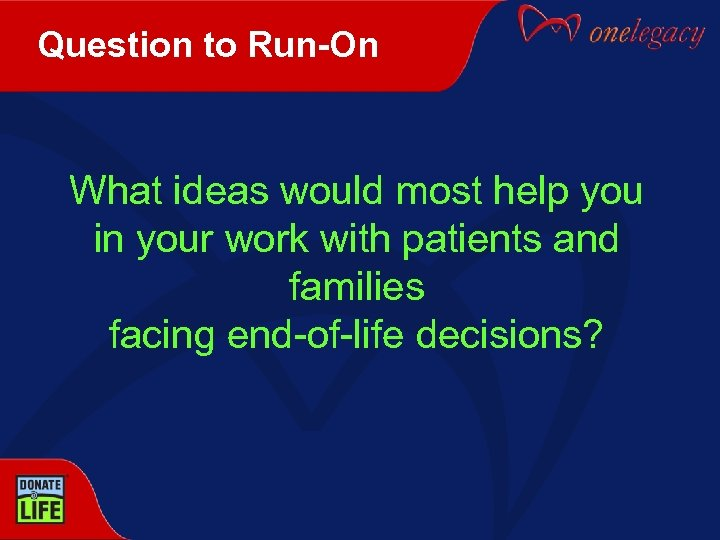 Question to Run-On What ideas would most help you in your work with patients