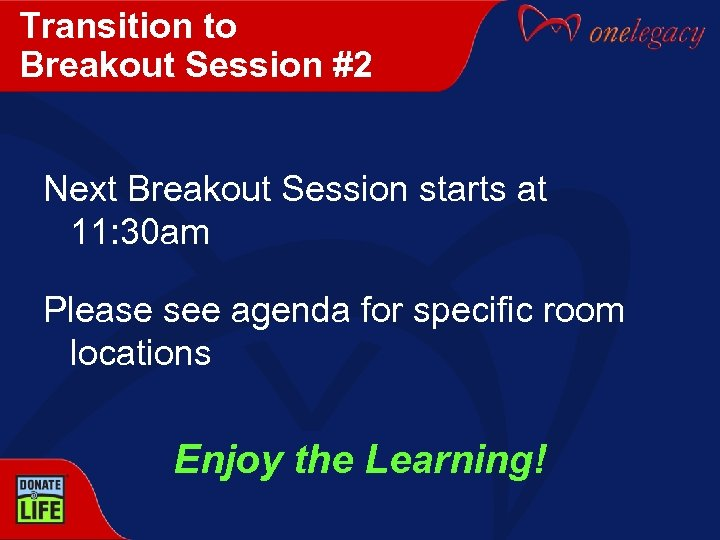 Transition to Breakout Session #2 Next Breakout Session starts at 11: 30 am Please