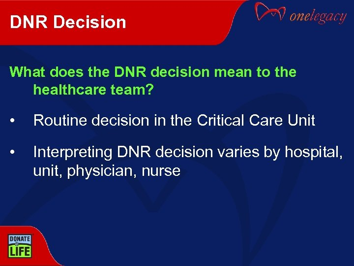 DNR Decision What does the DNR decision mean to the healthcare team? • Routine