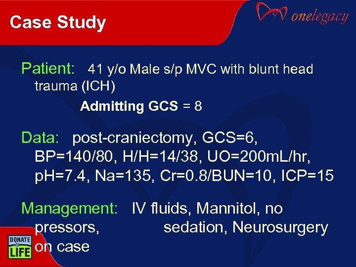 Case Study Patient: 41 y/o Male s/p MVC with blunt head trauma (ICH) Admitting