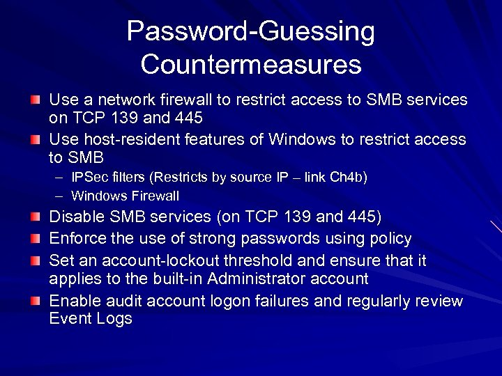 Password-Guessing Countermeasures Use a network firewall to restrict access to SMB services on TCP