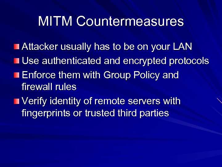 MITM Countermeasures Attacker usually has to be on your LAN Use authenticated and encrypted