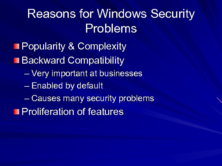 Reasons for Windows Security Problems Popularity & Complexity Backward Compatibility – Very important at